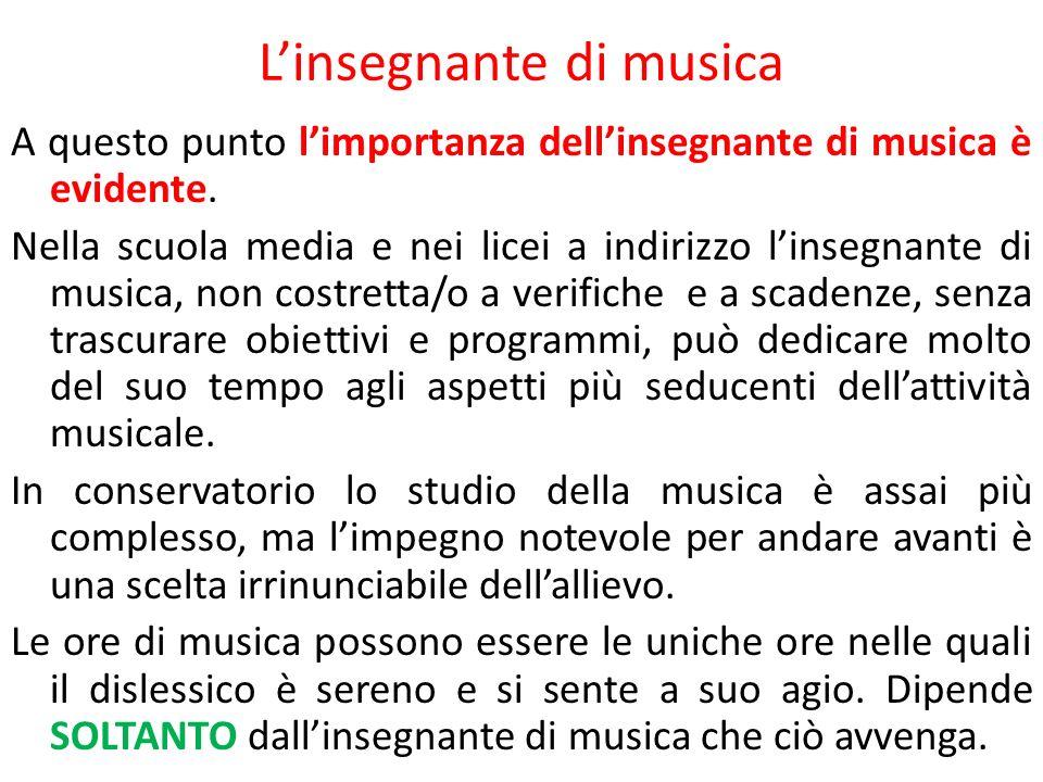 L'insegnante di musica A questo punto l'importanza dell'insegnante di musica è evidente. Nella scuola media e nei licei a indirizzo l'insegnante di mu