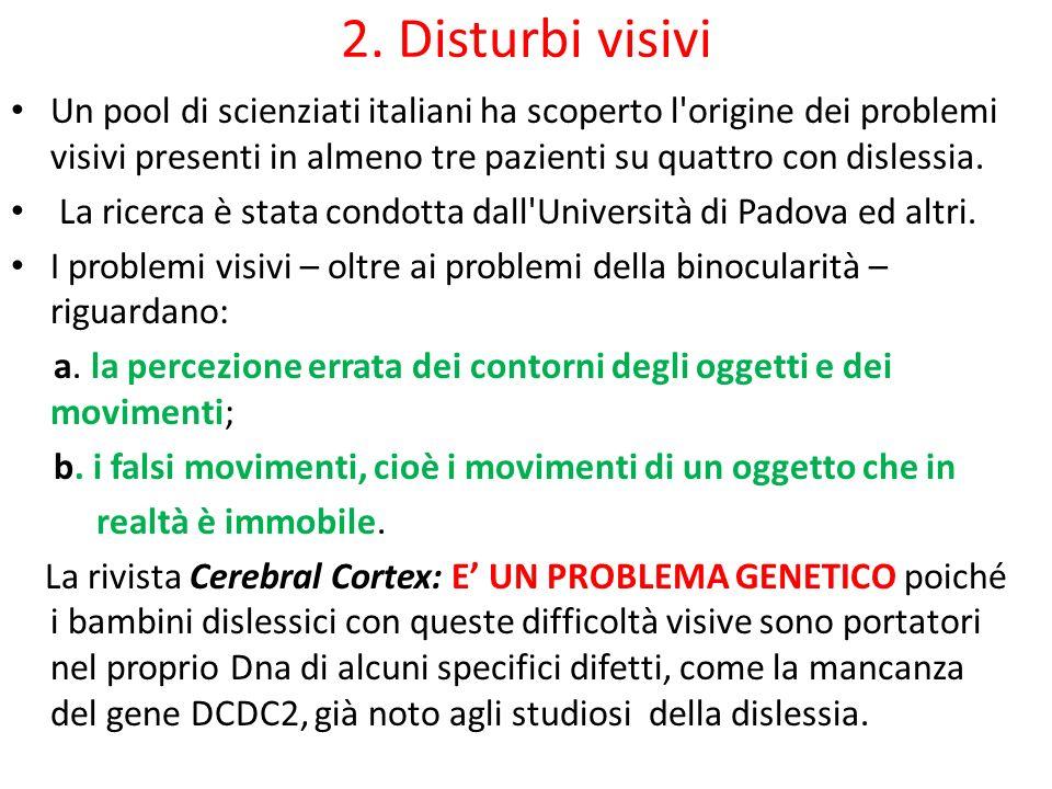 2. Disturbi visivi Un pool di scienziati italiani ha scoperto l'origine dei problemi visivi presenti in almeno tre pazienti su quattro con dislessia.