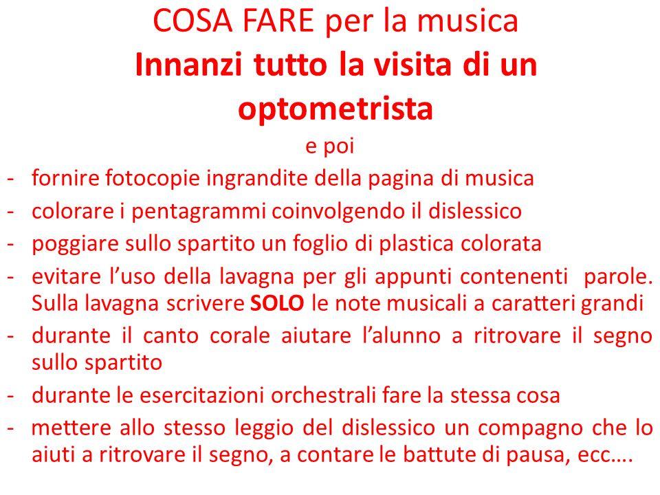 COSA FARE per la musica Innanzi tutto la visita di un optometrista e poi -fornire fotocopie ingrandite della pagina di musica -colorare i pentagrammi