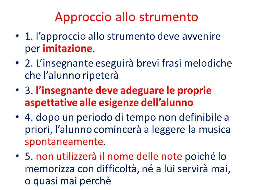 Approccio allo strumento 1. l'approccio allo strumento deve avvenire per imitazione. 2. L'insegnante eseguirà brevi frasi melodiche che l'alunno ripet