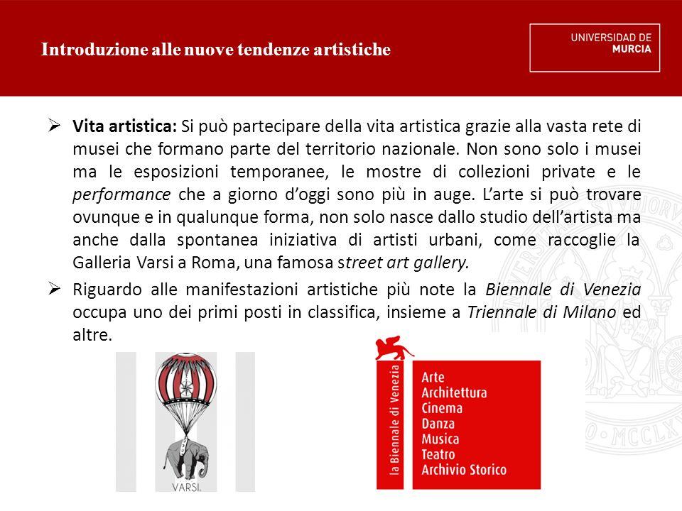 Introduzione alle nuove tendenze artistiche  Vita artistica: Si può partecipare della vita artistica grazie alla vasta rete di musei che formano parte del territorio nazionale.