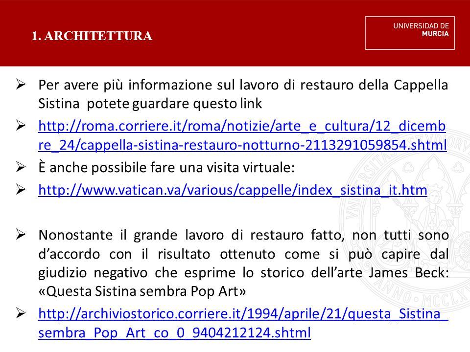 1. ARCHITETTURA  Per avere più informazione sul lavoro di restauro della Cappella Sistina potete guardare questo link  http://roma.corriere.it/roma/