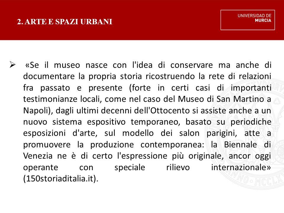 2. ARTE E SPAZI URBANI  «Se il museo nasce con l'idea di conservare ma anche di documentare la propria storia ricostruendo la rete di relazioni fra p
