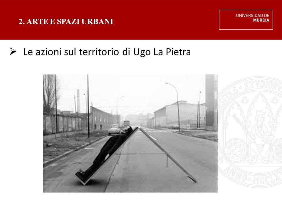 2. ARTE E SPAZI URBANI  Le azioni sul territorio di Ugo La Pietra