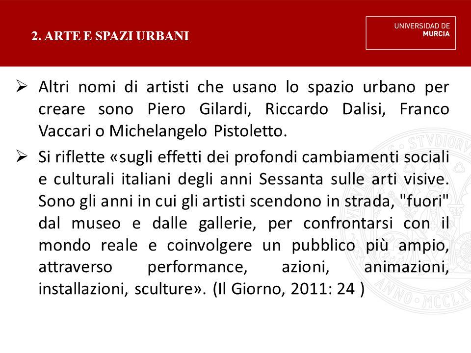2. ARTE E SPAZI URBANI  Altri nomi di artisti che usano lo spazio urbano per creare sono Piero Gilardi, Riccardo Dalisi, Franco Vaccari o Michelangel