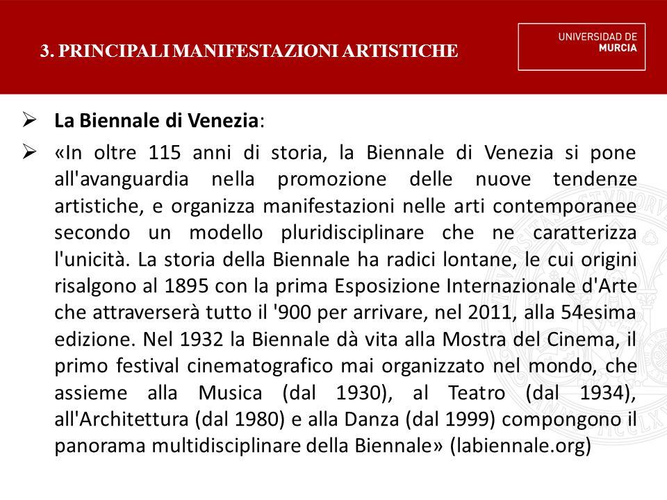 3. PRINCIPALI MANIFESTAZIONI ARTISTICHE  La Biennale di Venezia:  «In oltre 115 anni di storia, la Biennale di Venezia si pone all'avanguardia nella