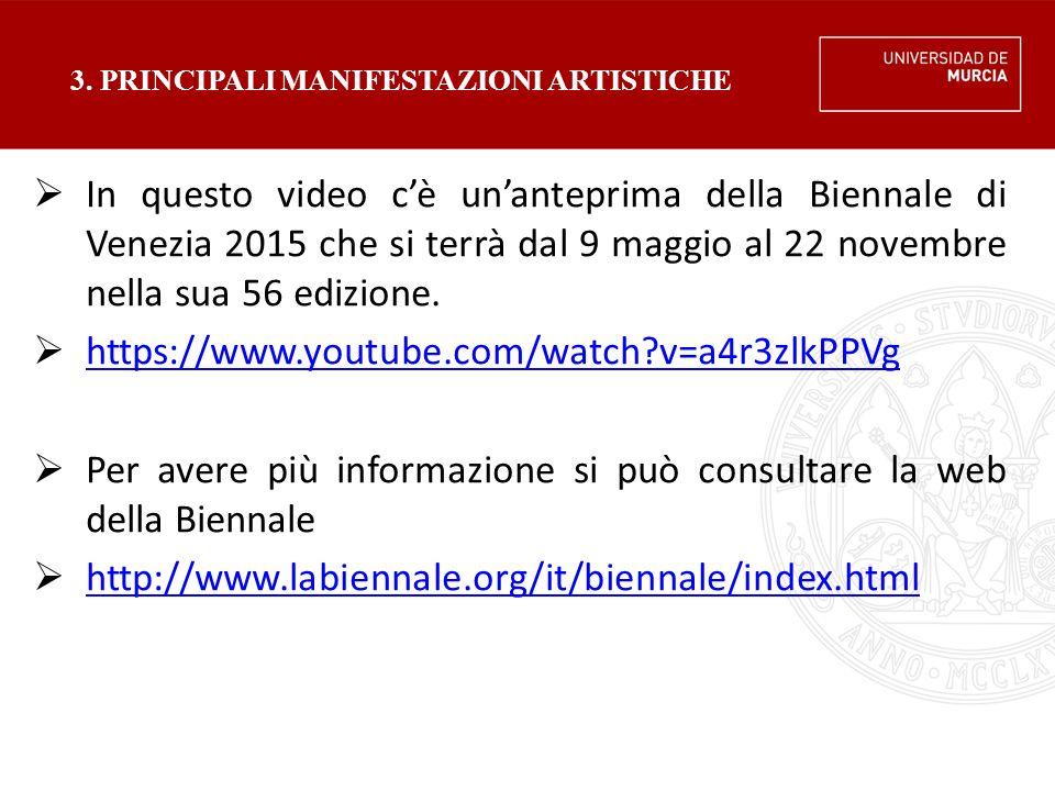 3. PRINCIPALI MANIFESTAZIONI ARTISTICHE  In questo video c'è un'anteprima della Biennale di Venezia 2015 che si terrà dal 9 maggio al 22 novembre nel