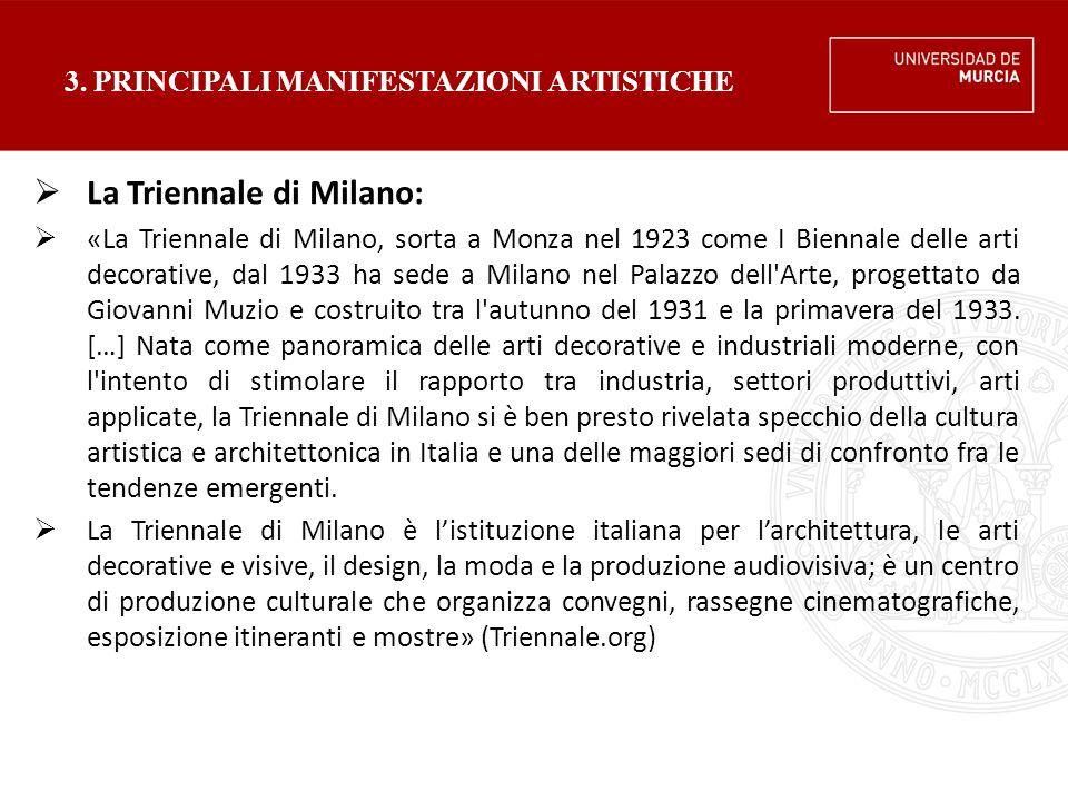 3. PRINCIPALI MANIFESTAZIONI ARTISTICHE  La Triennale di Milano:  «La Triennale di Milano, sorta a Monza nel 1923 come I Biennale delle arti decorat