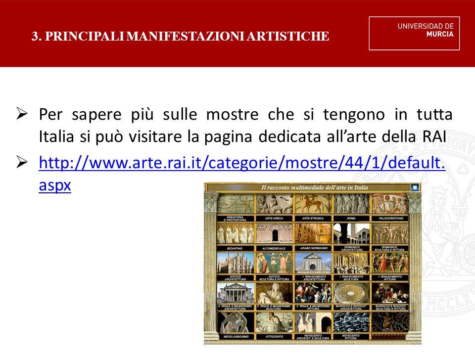 3. PRINCIPALI MANIFESTAZIONI ARTISTICHE  Per sapere più sulle mostre che si tengono in tutta Italia si può visitare la pagina dedicata all'arte della