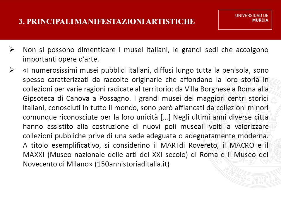 3. PRINCIPALI MANIFESTAZIONI ARTISTICHE  Non si possono dimenticare i musei italiani, le grandi sedi che accolgono importanti opere d'arte.  «I nume