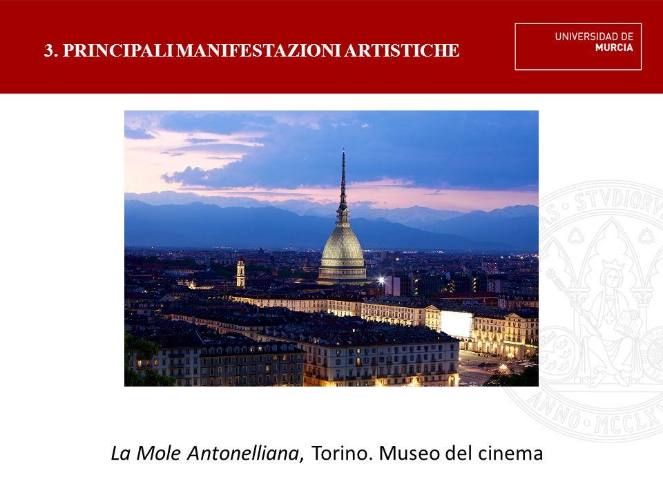 3. PRINCIPALI MANIFESTAZIONI ARTISTICHE La Mole Antonelliana, Torino. Museo del cinema