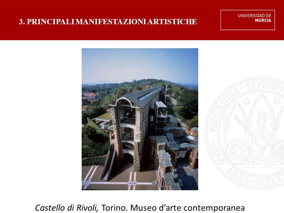 3. PRINCIPALI MANIFESTAZIONI ARTISTICHE Castello di Rivoli, Torino. Museo d'arte contemporanea