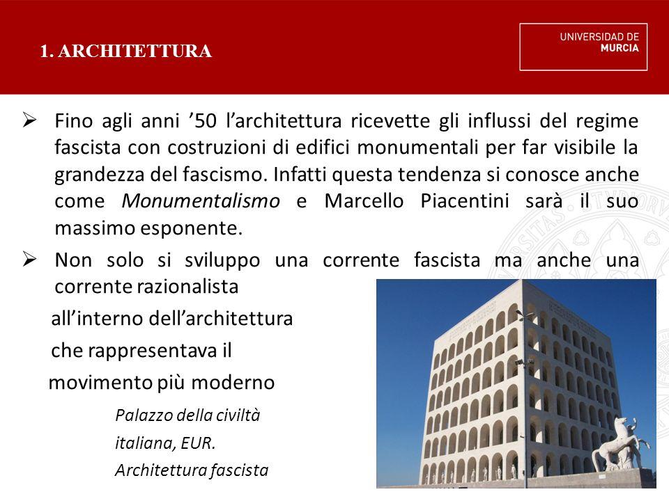 1. ARCHITETTURA  Fino agli anni '50 l'architettura ricevette gli influssi del regime fascista con costruzioni di edifici monumentali per far visibile