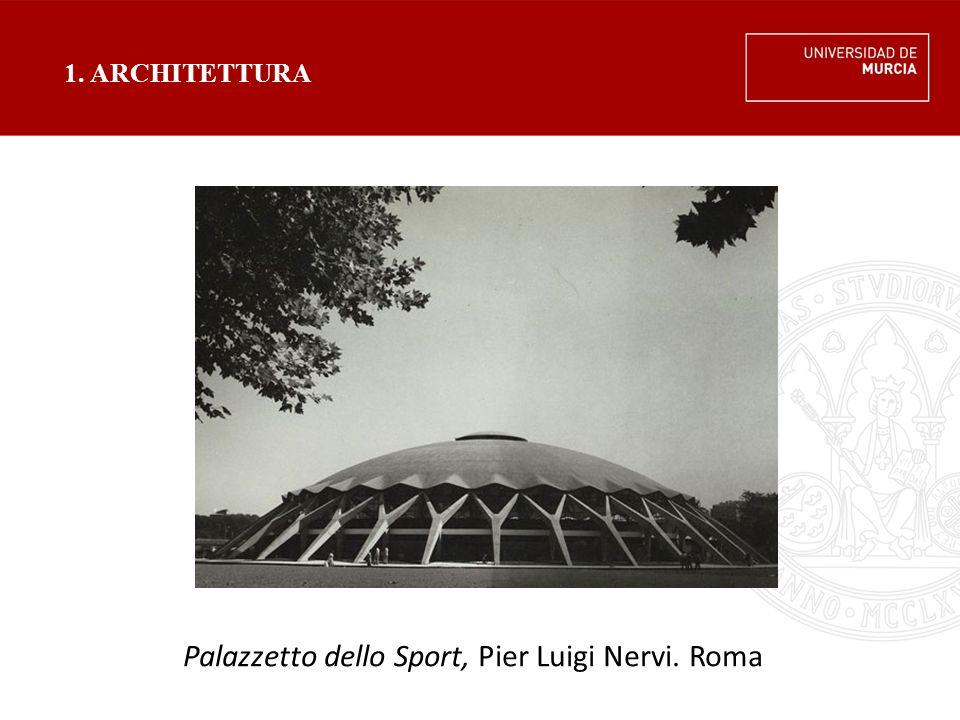 1. ARCHITETTURA Palazzetto dello Sport, Pier Luigi Nervi. Roma