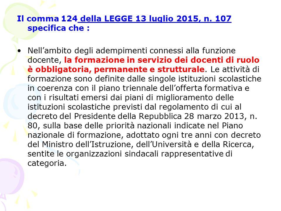 Il comma 124 della LEGGE 13 luglio 2015, n. 107 specifica che : Nell'ambito degli adempimenti connessi alla funzione docente, la formazione in servizi