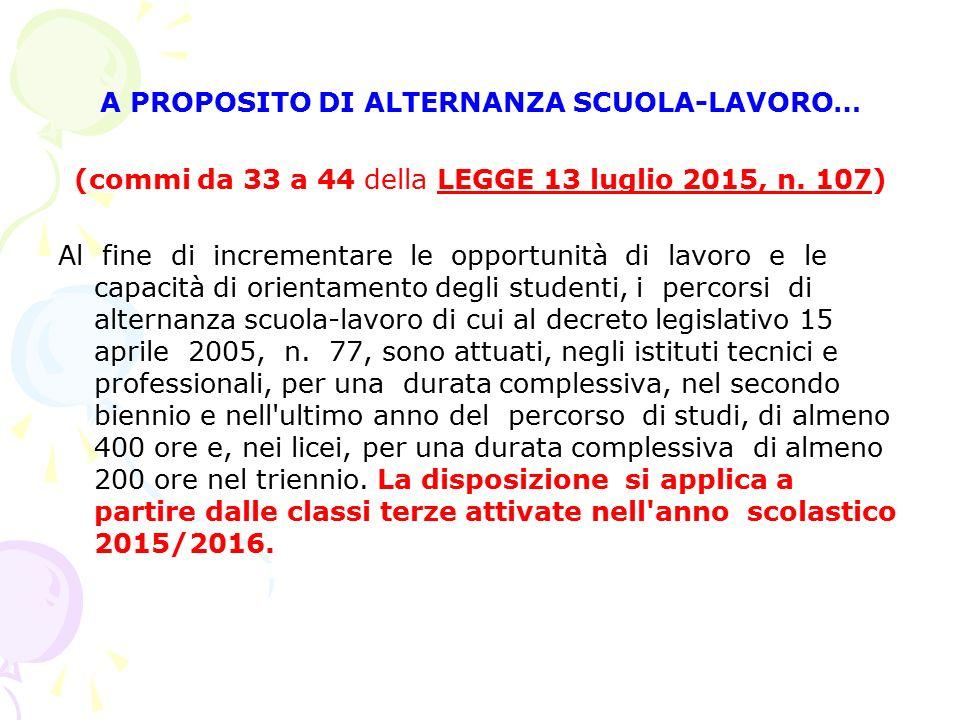 A PROPOSITO DI ALTERNANZA SCUOLA-LAVORO… (commi da 33 a 44 della LEGGE 13 luglio 2015, n. 107) Al fine di incrementare le opportunità di lavoro e le c