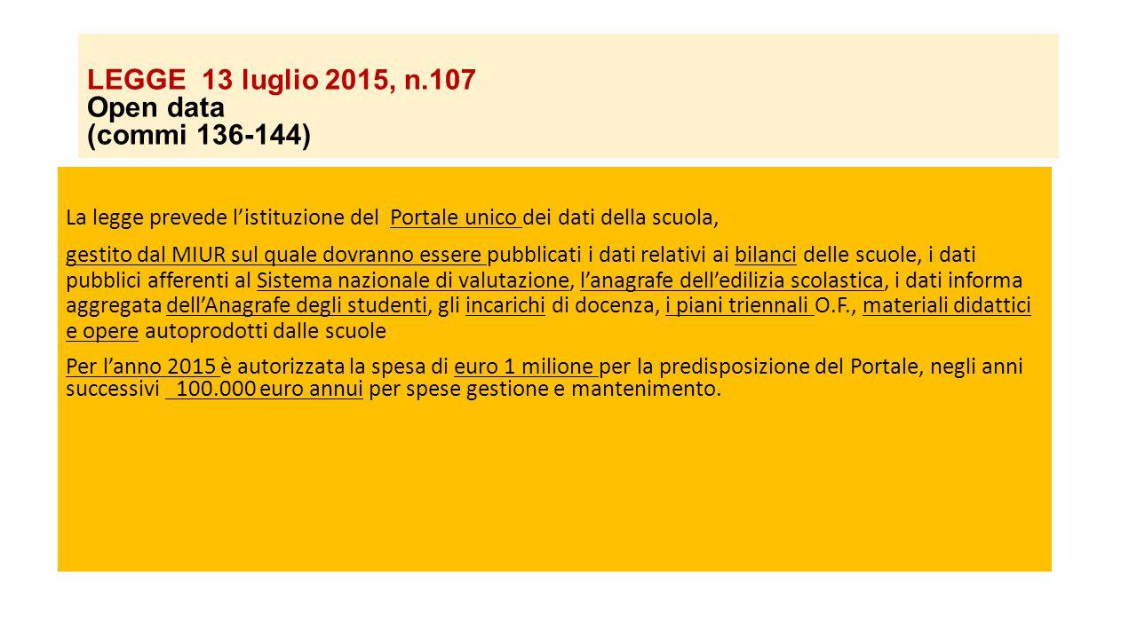 LEGGE 13 luglio 2015, n.107 Open data (commi 136-144) La legge prevede l'istituzione del Portale unico dei dati della scuola, gestito dal MIUR sul qua