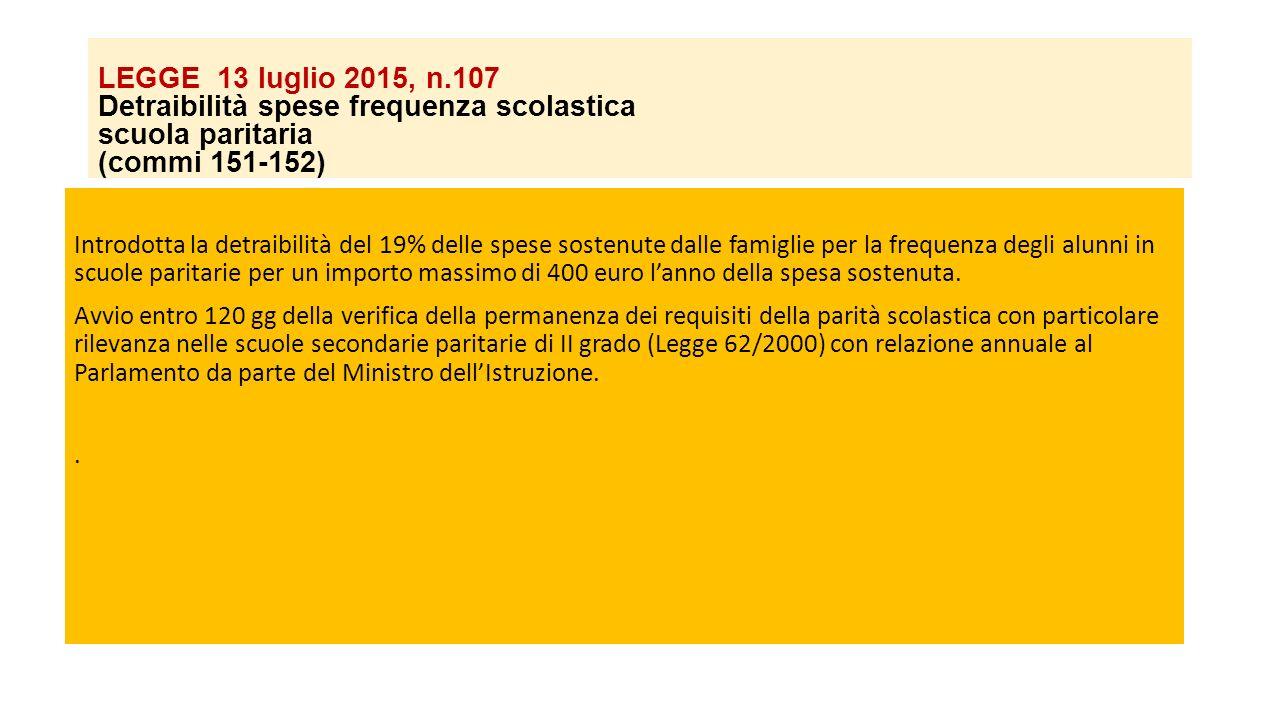 LEGGE 13 luglio 2015, n.107 Detraibilità spese frequenza scolastica scuola paritaria (commi 151-152) Introdotta la detraibilità del 19% delle spese so
