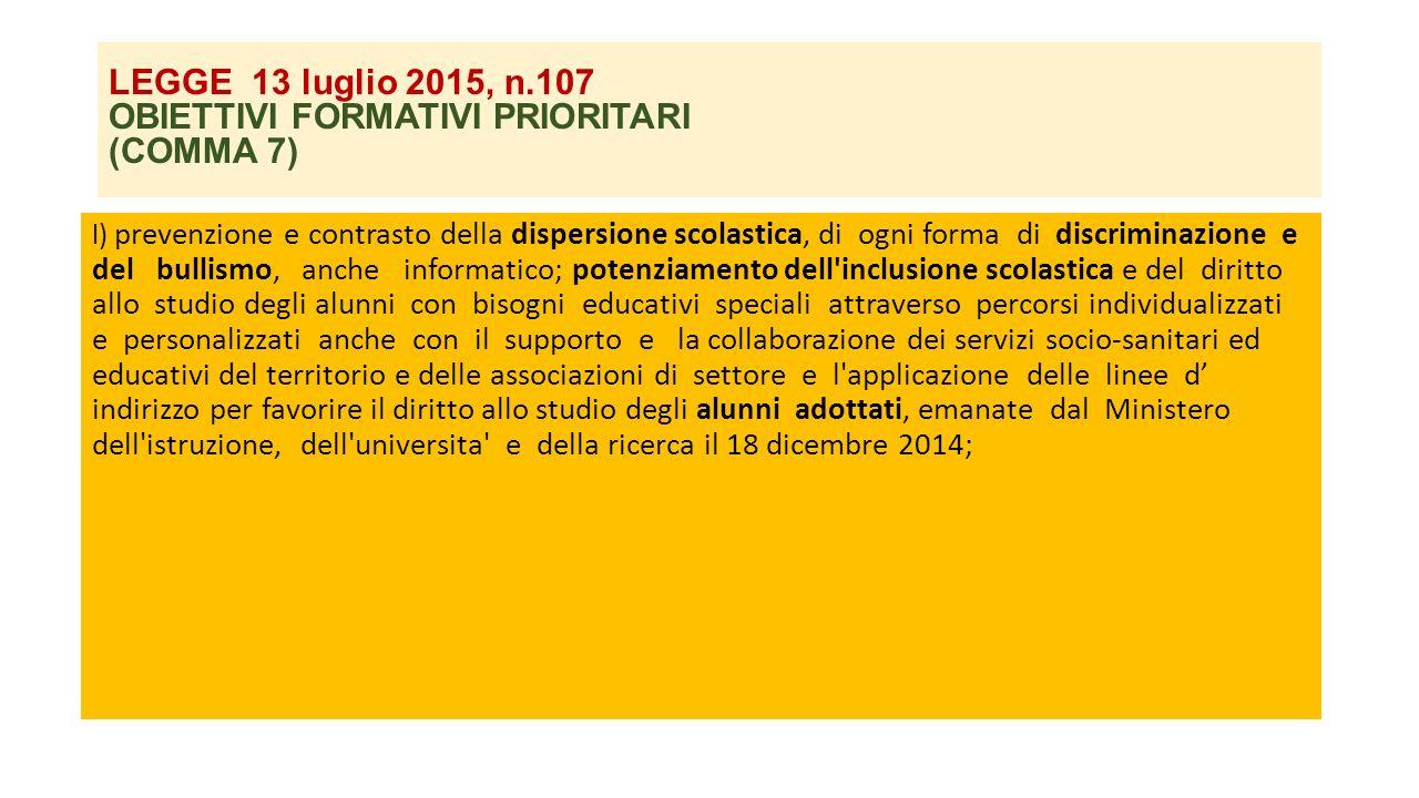 LEGGE 13 luglio 2015, n.107 OBIETTIVI FORMATIVI PRIORITARI (COMMA 7) l) prevenzione e contrasto della dispersione scolastica, di ogni forma di discrim