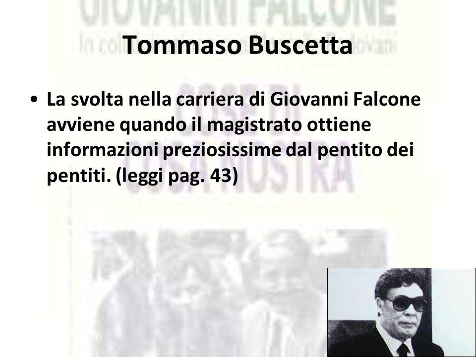 Tommaso Buscetta La svolta nella carriera di Giovanni Falcone avviene quando il magistrato ottiene informazioni preziosissime dal pentito dei pentiti.