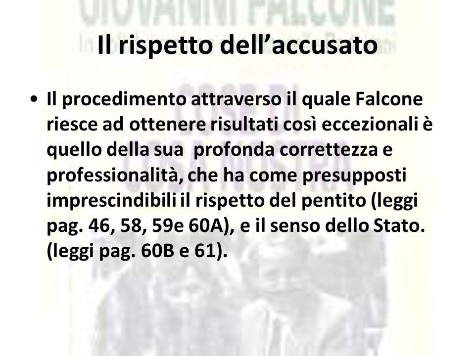 Il rispetto dell'accusato Il procedimento attraverso il quale Falcone riesce ad ottenere risultati così eccezionali è quello della sua profonda corret