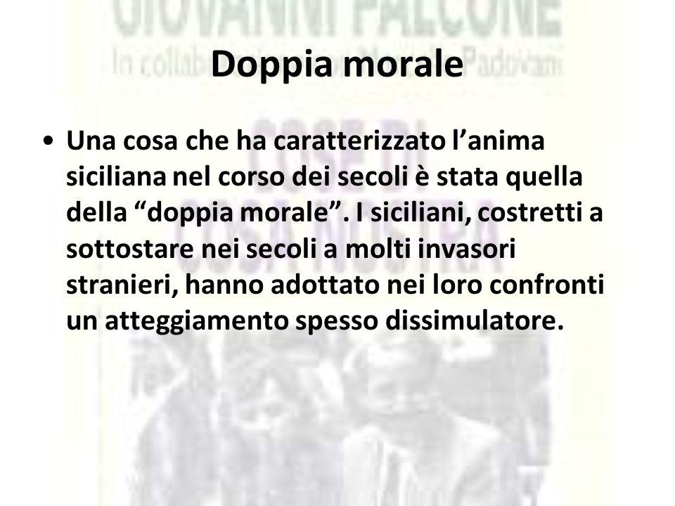 """Doppia morale Una cosa che ha caratterizzato l'anima siciliana nel corso dei secoli è stata quella della """"doppia morale"""". I siciliani, costretti a sot"""