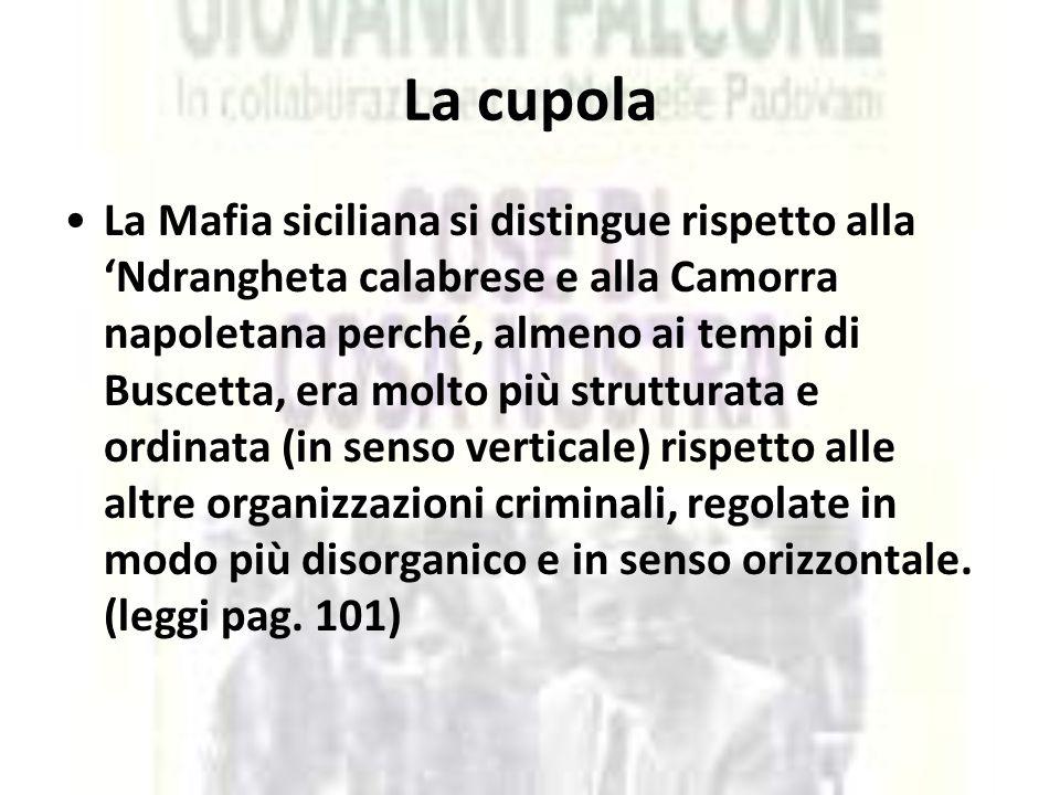 La cupola La Mafia siciliana si distingue rispetto alla 'Ndrangheta calabrese e alla Camorra napoletana perché, almeno ai tempi di Buscetta, era molto
