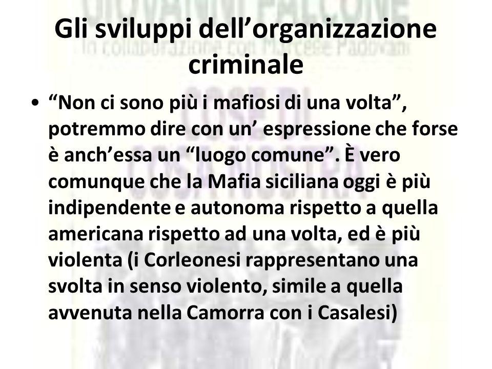 """Gli sviluppi dell'organizzazione criminale """"Non ci sono più i mafiosi di una volta"""", potremmo dire con un' espressione che forse è anch'essa un """"luogo"""