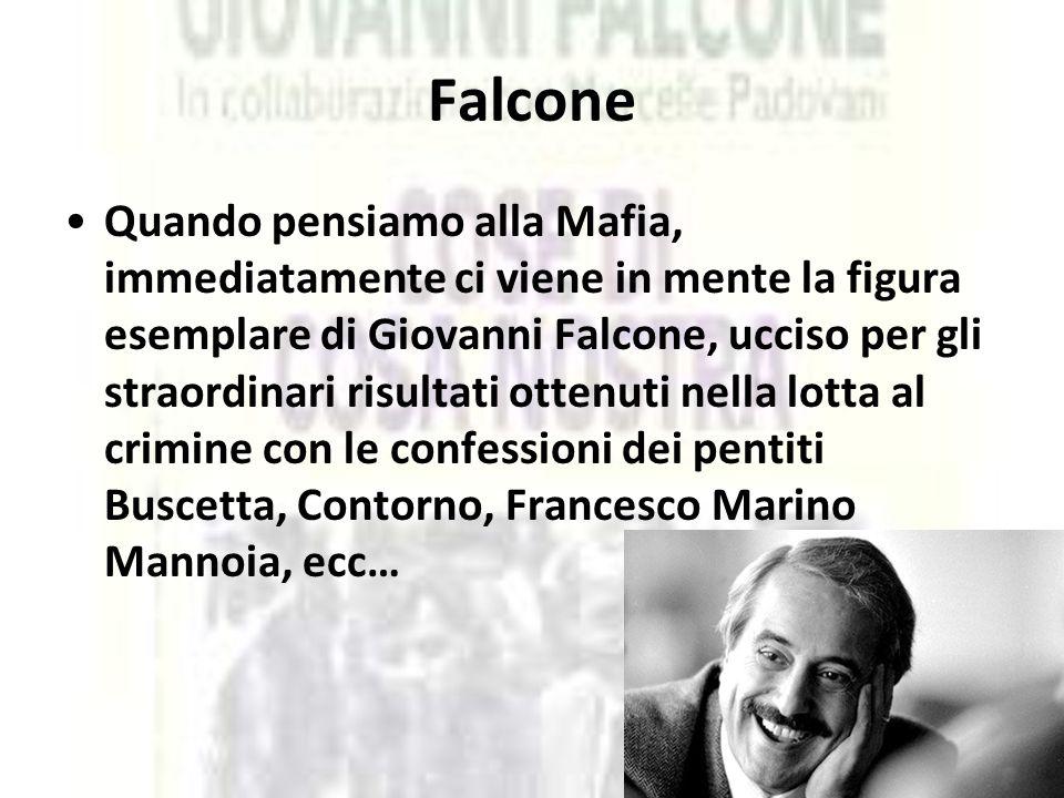Falcone Quando pensiamo alla Mafia, immediatamente ci viene in mente la figura esemplare di Giovanni Falcone, ucciso per gli straordinari risultati ot