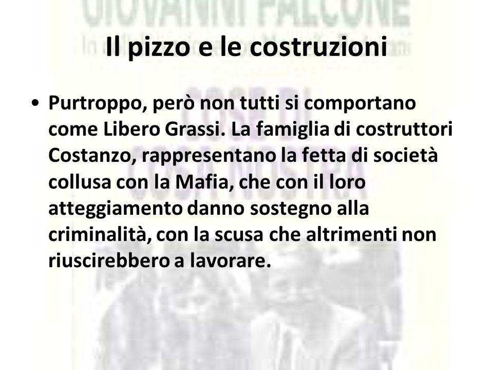 Il pizzo e le costruzioni Purtroppo, però non tutti si comportano come Libero Grassi. La famiglia di costruttori Costanzo, rappresentano la fetta di s