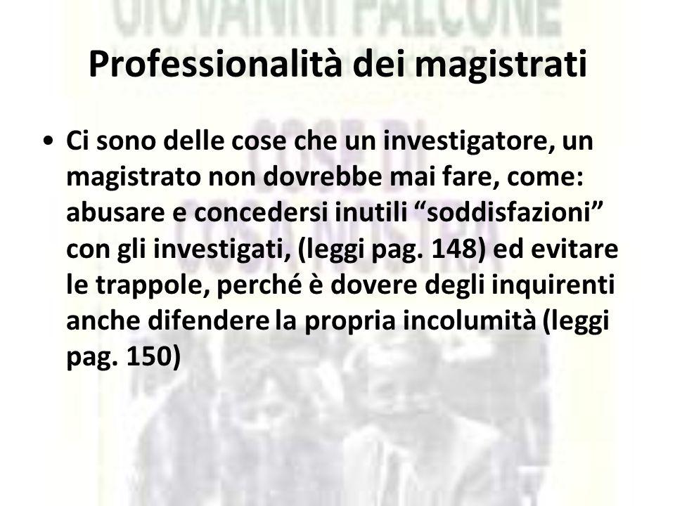 """Professionalità dei magistrati Ci sono delle cose che un investigatore, un magistrato non dovrebbe mai fare, come: abusare e concedersi inutili """"soddi"""