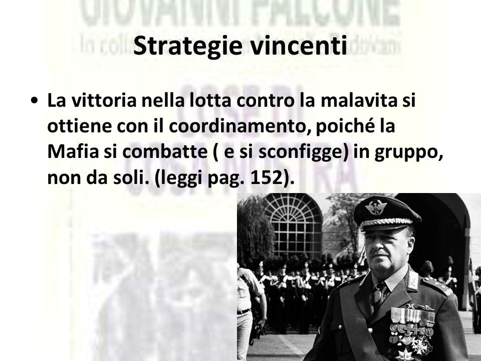 Strategie vincenti La vittoria nella lotta contro la malavita si ottiene con il coordinamento, poiché la Mafia si combatte ( e si sconfigge) in gruppo