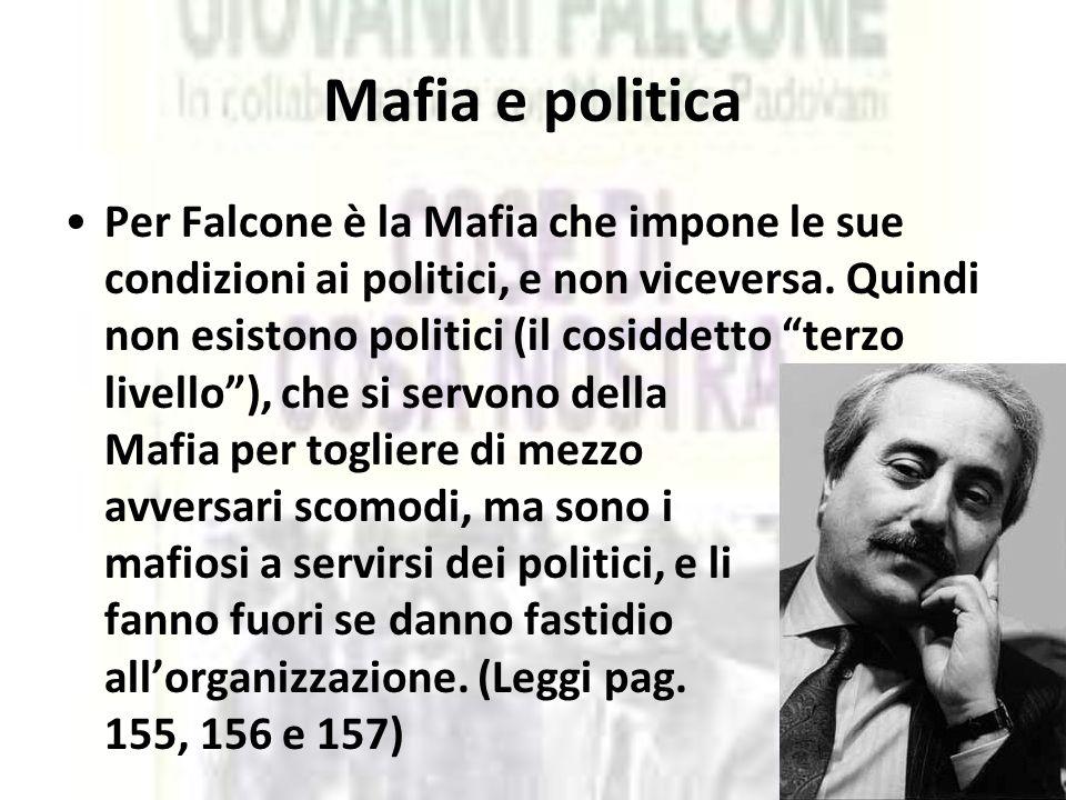 """Mafia e politica Per Falcone è la Mafia che impone le sue condizioni ai politici, e non viceversa. Quindi non esistono politici (il cosiddetto """"terzo"""