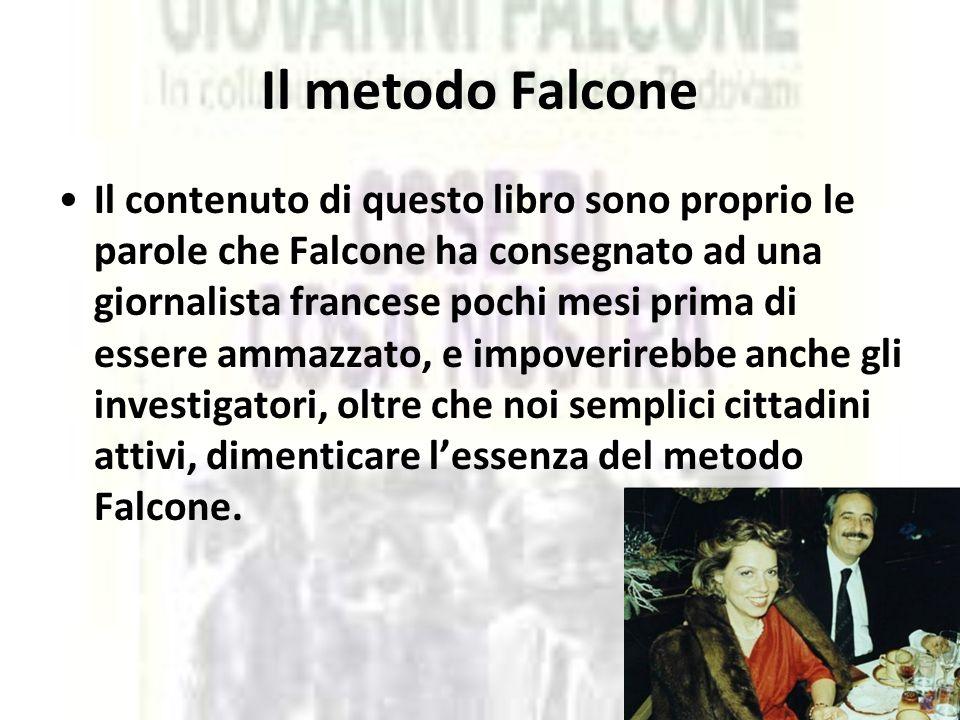 Il metodo Falcone Il contenuto di questo libro sono proprio le parole che Falcone ha consegnato ad una giornalista francese pochi mesi prima di essere