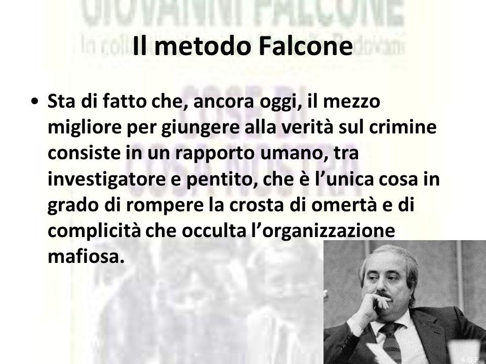 Il metodo Falcone Sta di fatto che, ancora oggi, il mezzo migliore per giungere alla verità sul crimine consiste in un rapporto umano, tra investigato