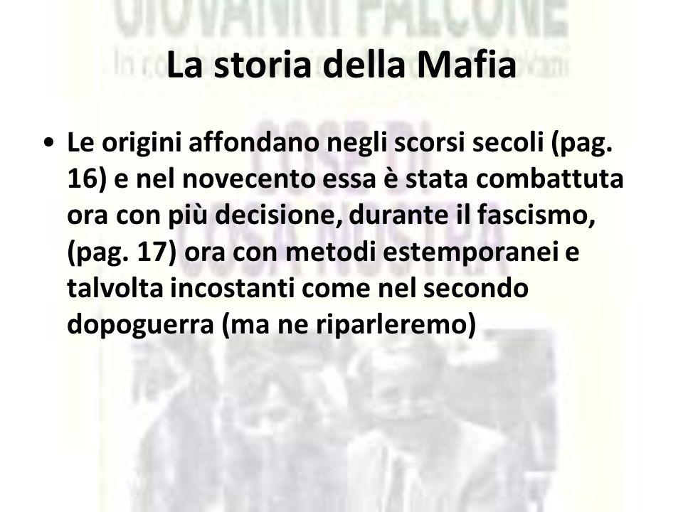 La storia della Mafia Le origini affondano negli scorsi secoli (pag. 16) e nel novecento essa è stata combattuta ora con più decisione, durante il fas