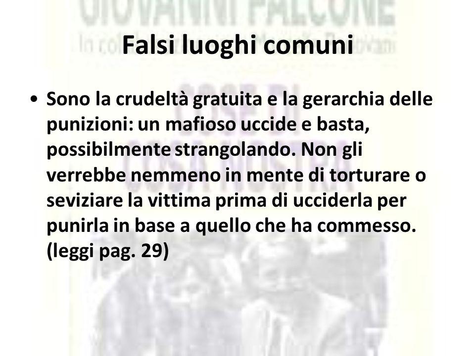Falsi luoghi comuni Sono la crudeltà gratuita e la gerarchia delle punizioni: un mafioso uccide e basta, possibilmente strangolando. Non gli verrebbe