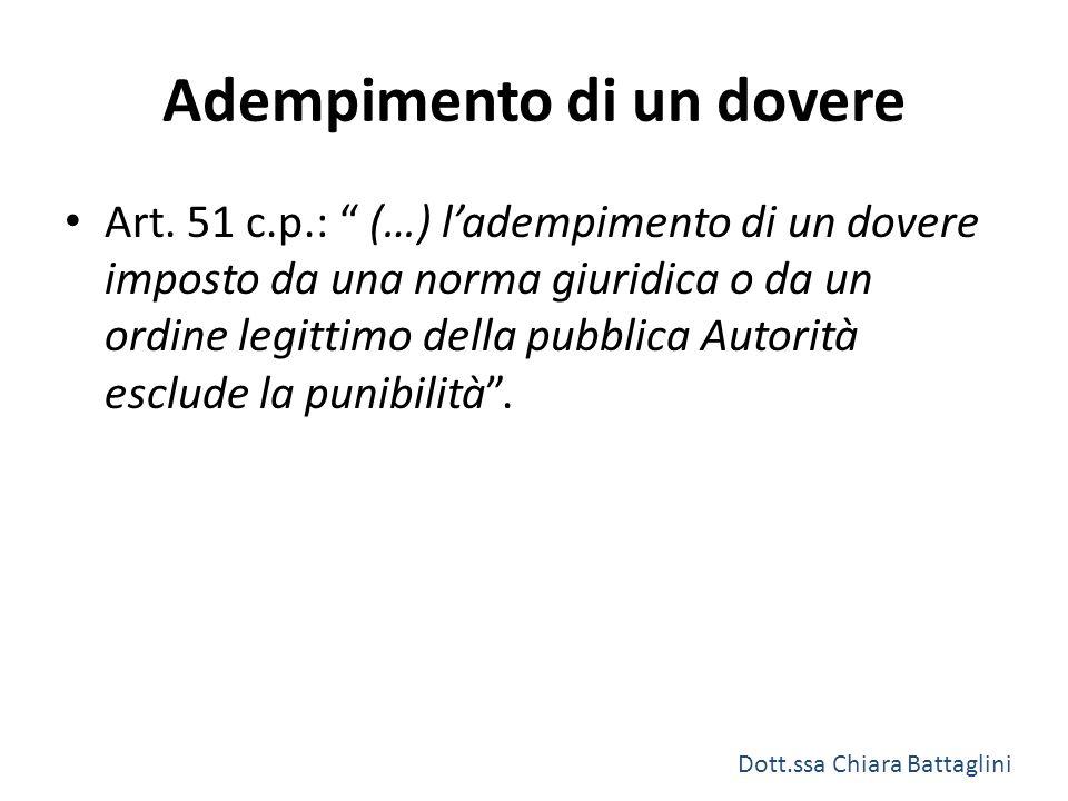 """Adempimento di un dovere Art. 51 c.p.: """" (…) l'adempimento di un dovere imposto da una norma giuridica o da un ordine legittimo della pubblica Autorit"""