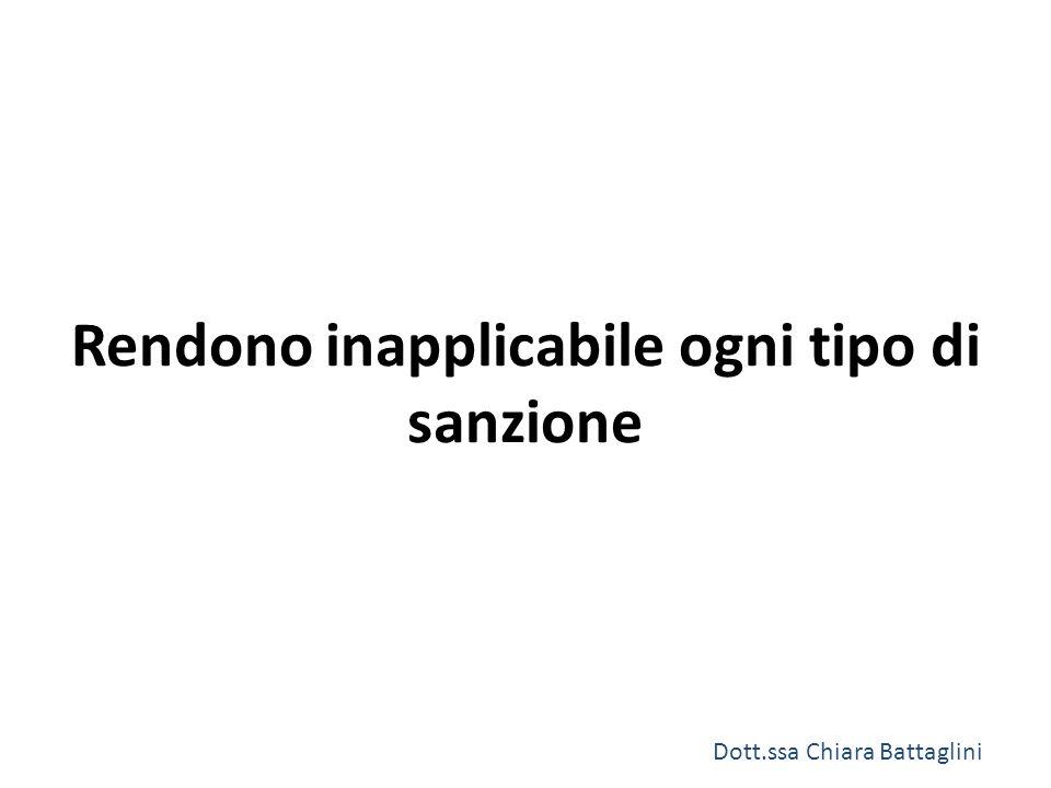 Rendono inapplicabile ogni tipo di sanzione Dott.ssa Chiara Battaglini