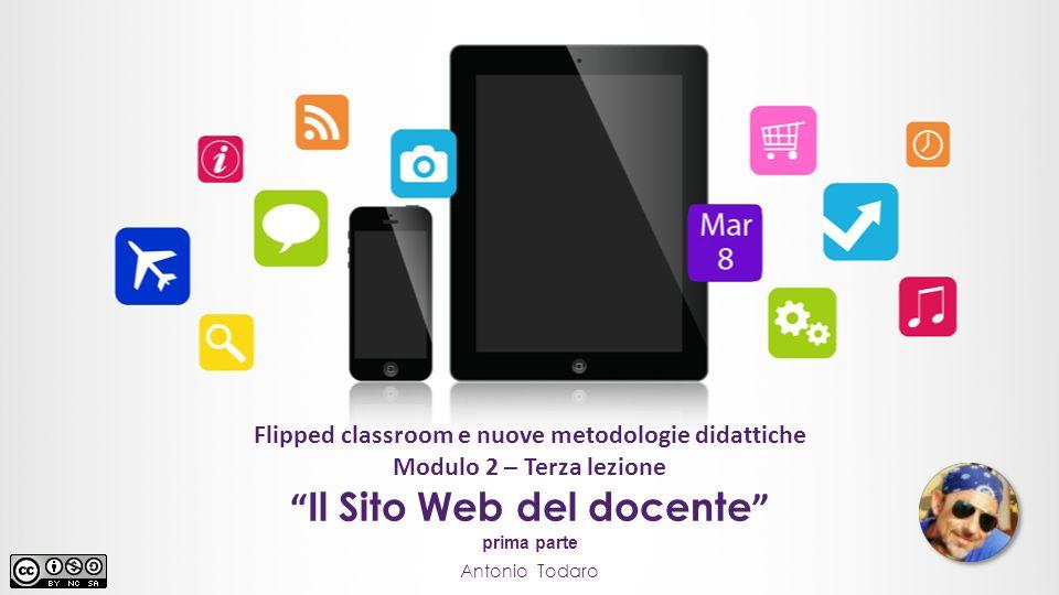 Flipped classroom e nuove metodologie didattiche Modulo 2 – Terza lezione Antonio Todaro Il Sito Web del docente prima parte