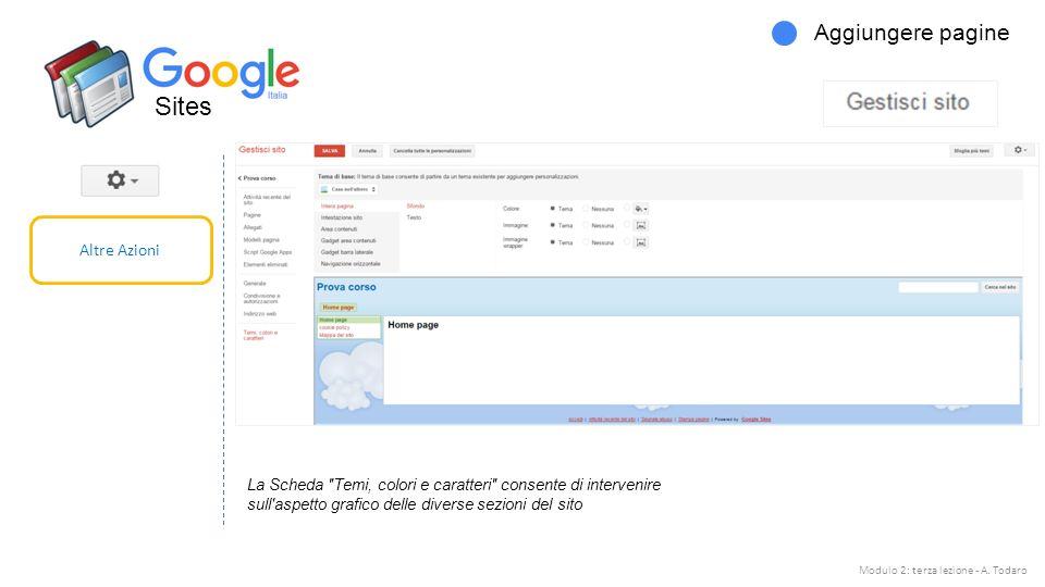 Sites Aggiungere pagine Altre Azioni La Scheda Temi, colori e caratteri consente di intervenire sull aspetto grafico delle diverse sezioni del sito Modulo 2: terza lezione - A.