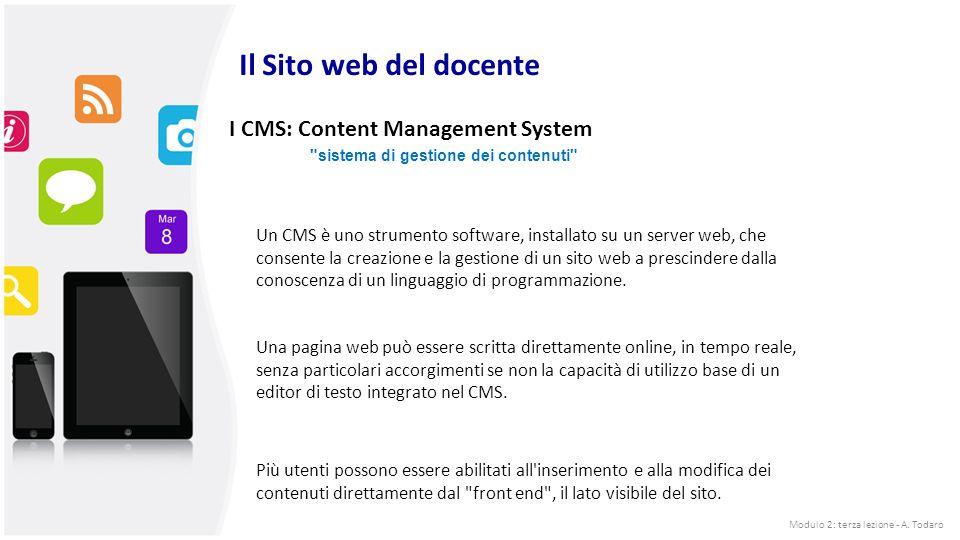 Il Sito web del docente I CMS: Content Management System Un CMS è uno strumento software, installato su un server web, che consente la creazione e la gestione di un sito web a prescindere dalla conoscenza di un linguaggio di programmazione.