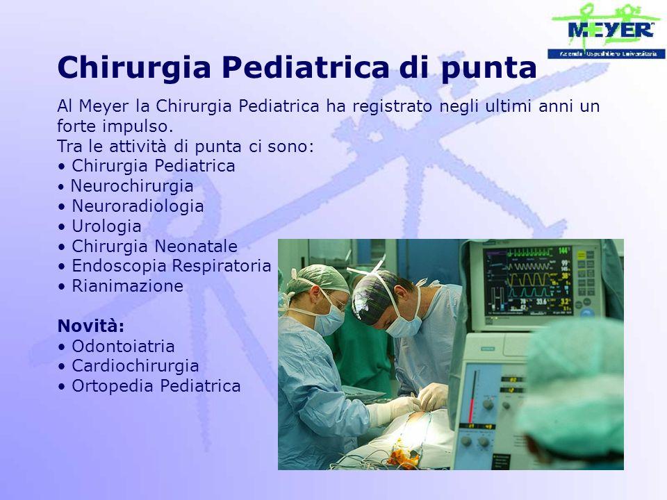 Chirurgia Pediatrica di punta Al Meyer la Chirurgia Pediatrica ha registrato negli ultimi anni un forte impulso. Tra le attività di punta ci sono: Chi