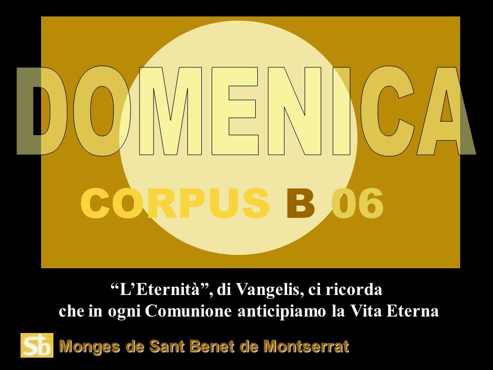 Monges de Sant Benet de Montserrat L'Eternità , di Vangelis, ci ricorda che in ogni Comunione anticipiamo la Vita Eterna CORPUS B 06
