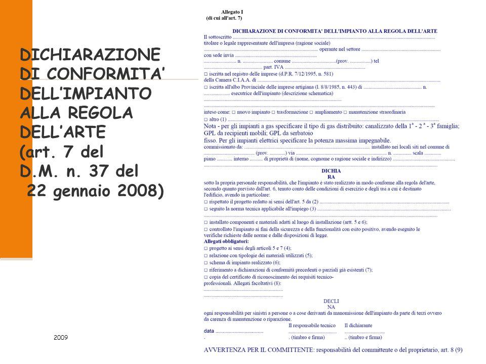 la norma Al termine dei lavori l'impresa installatrice è tenuta a rilasciare al committente una dichiarazione di conformità degli impianti. 2009 13/46