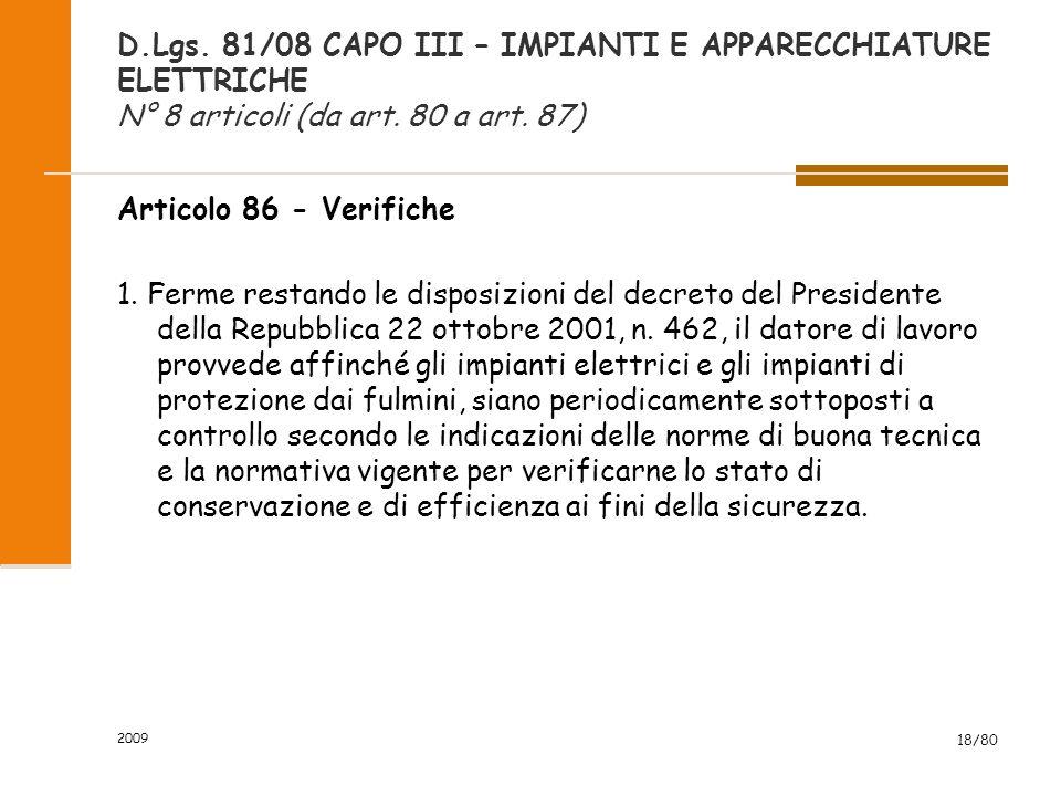 D.Lgs. 81/08 CAPO III – IMPIANTI E APPARECCHIATURE ELETTRICHE N° 8 articoli (da art. 80 a art. 87) 1. Il datore di lavoro prende le misure necessarie