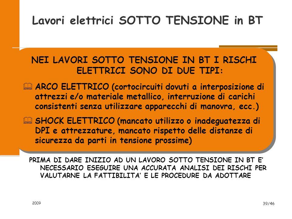 Lavori elettrici SOTTO TENSIONE in BT 2009 38/46 Sicurezza nei lavori elettrici SONO AMMESSI LAVORI SOTTO TENSIONE FINO A 1000 V PURCHE': & L'ORDINE D