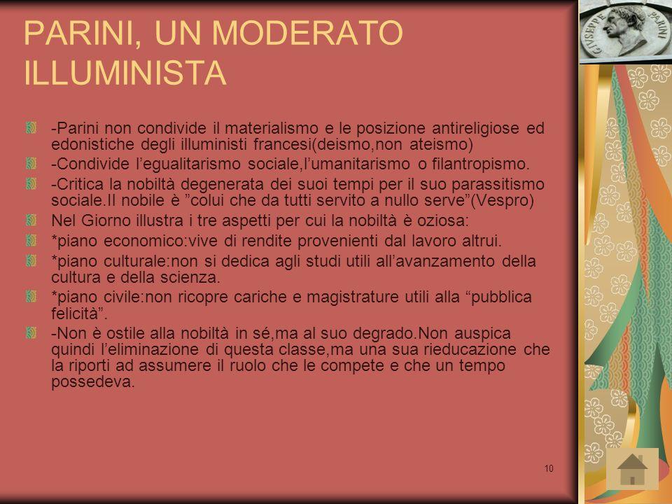 10 PARINI, UN MODERATO ILLUMINISTA -Parini non condivide il materialismo e le posizione antireligiose ed edonistiche degli illuministi francesi(deismo