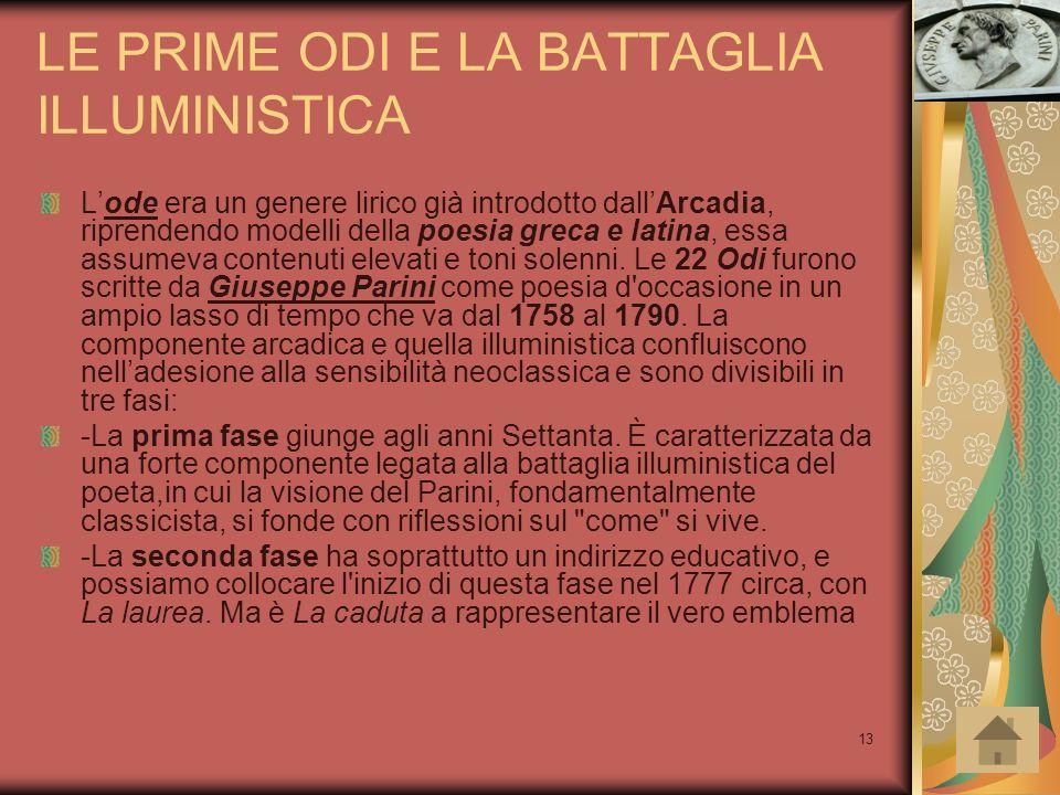 13 LE PRIME ODI E LA BATTAGLIA ILLUMINISTICA L'ode era un genere lirico già introdotto dall'Arcadia, riprendendo modelli della poesia greca e latina,