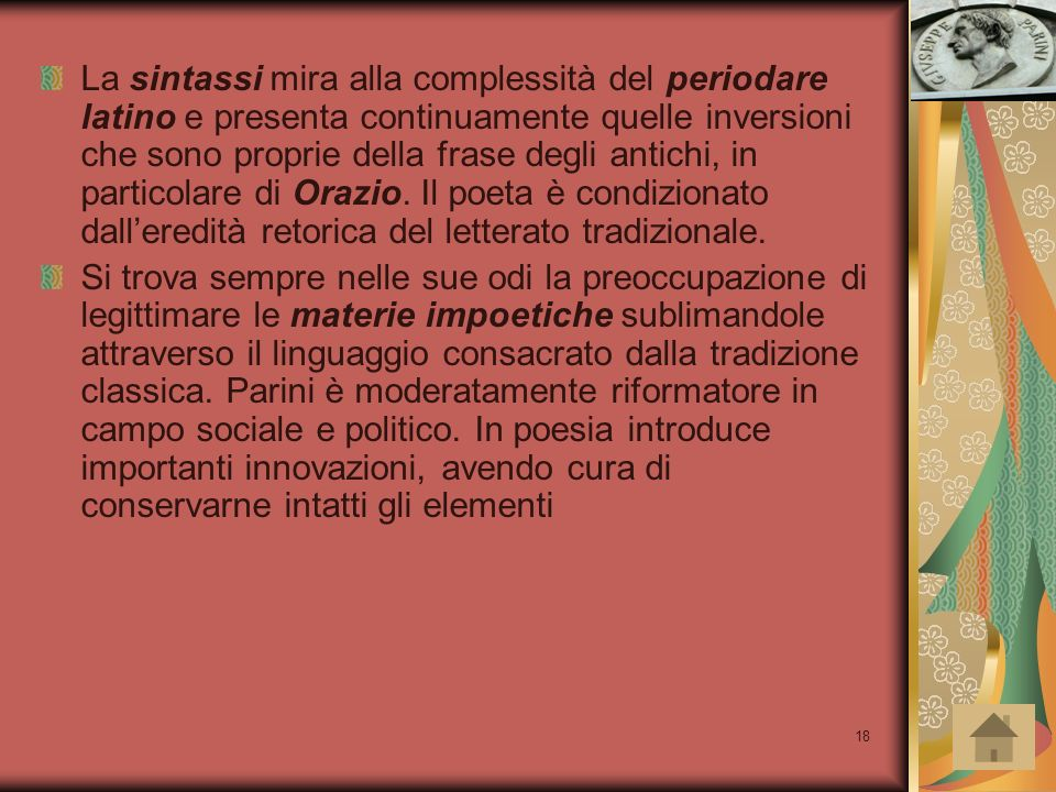 18 La sintassi mira alla complessità del periodare latino e presenta continuamente quelle inversioni che sono proprie della frase degli antichi, in pa